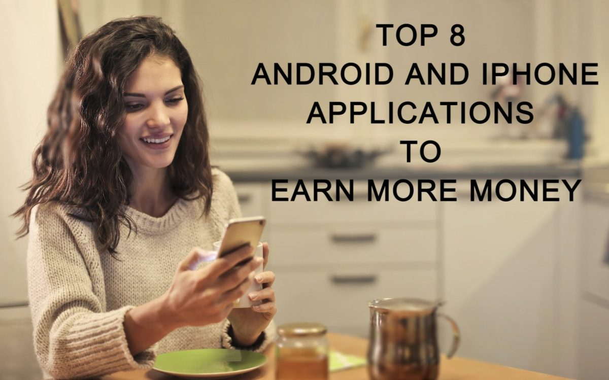 Top 8 Android and iphone Applications to Earn More Money