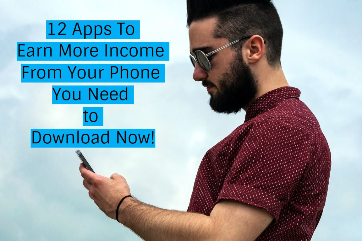 12 Apps To Earn More Income From Your Phone You Need to Download Now!