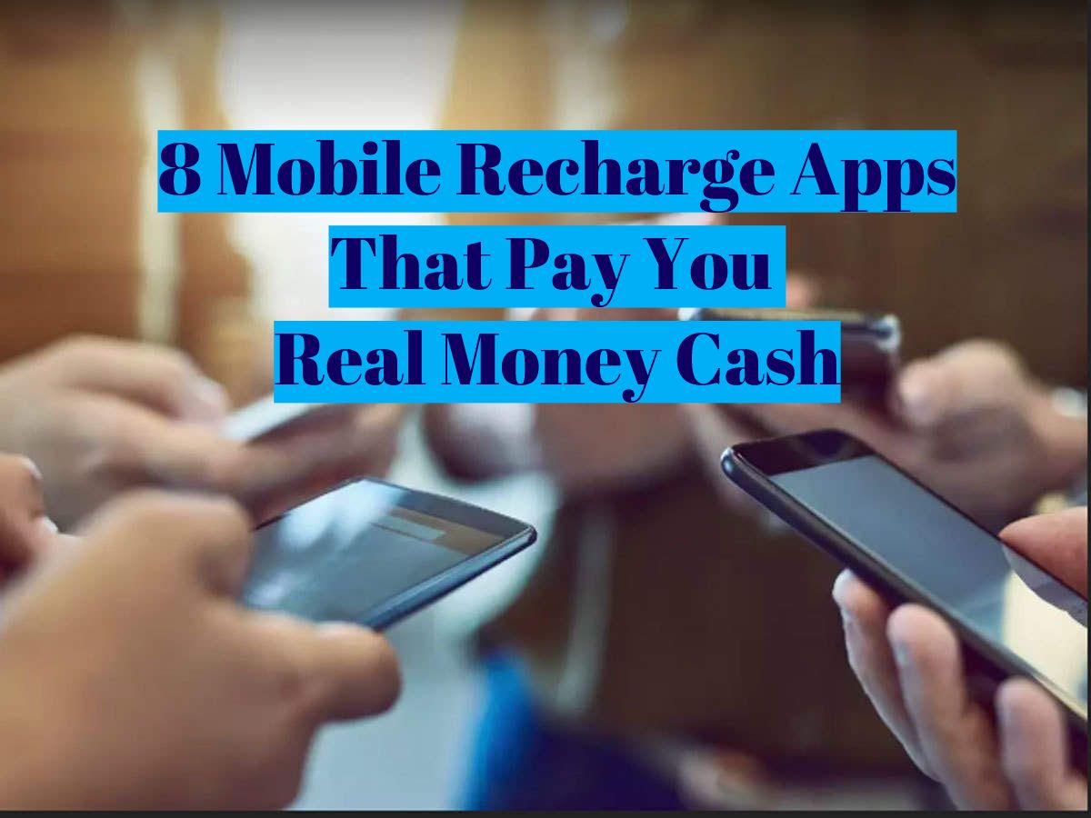 8 Mobile Recharge Apps That Pay You Real Money Cash
