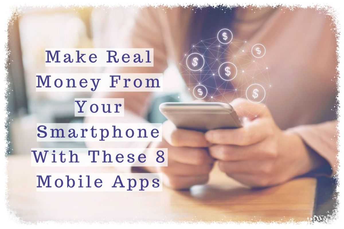 Make Real Money From Your Smartphone With These 8 Mobile Apps